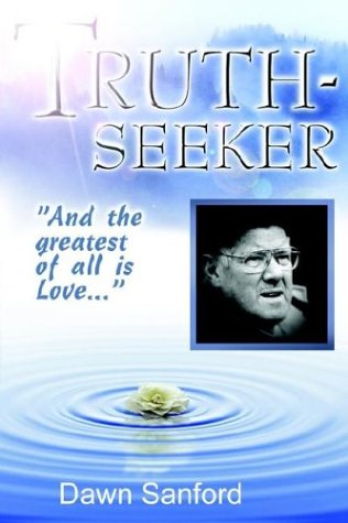 """Truthseeker : """"And the Greatest of All is Love."""": Sanford, Dawn"""