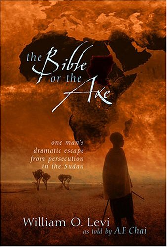 9781579217327: The Bible or the Axe: One Man's Dramatic Escape from Persecution in the Sudan