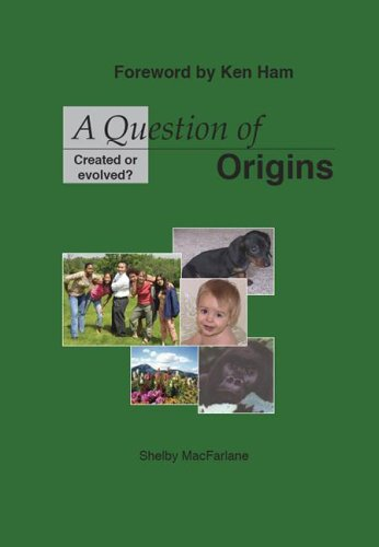 A Question of Origins: Created or Evolved?: Shelby MacFarlane