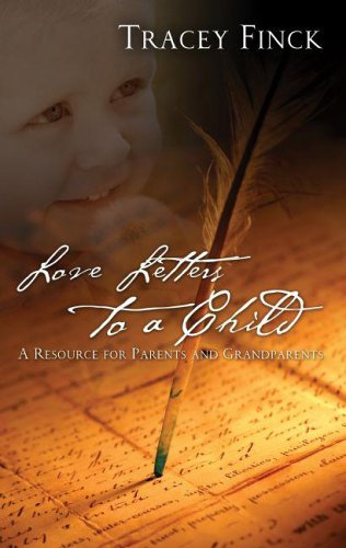 9781579218386: Love Letters to a Child: A Resource for Parents And Grandparents