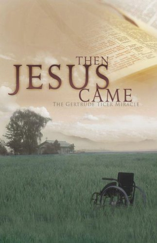 9781579219079: Then Jesus Came: The Gertrude Ticer Miracle