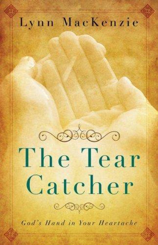 The Tear Catcher: God's Hand in Your Heartache: MacKenzie, Lynn