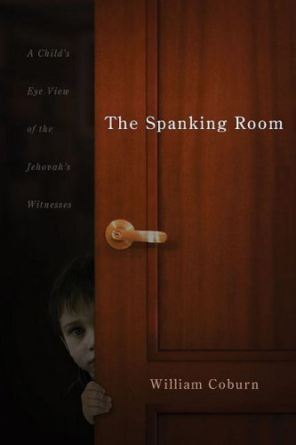 The Spanking Room: A Child's Eye View of the Jehovah Witnesses