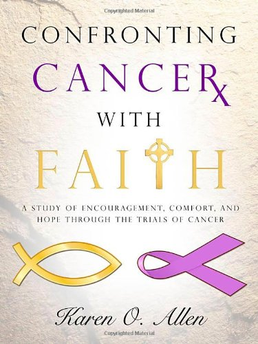 9781579219970: Confronting Cancer With Faith: A Study of Encouragement, Comfort, and Hope Through the Trials of Cancer
