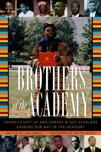 Brothers of the Academy: Up and Coming Black Scholars Earning Our Way in Higher Education: Jones, ...