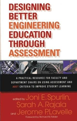 9781579222130: Designing Better Engineering Education Through Assessment: A Practical Resource for Faculty and Department Chairs on Using Assessment and ABET Criteria to Improve Student Learning