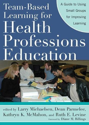 Team-Based Learning for Health Professions Education: A Guide to Using Small Groups for Improving ...