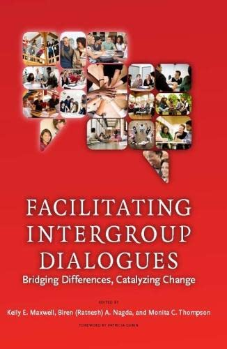 Facilitating Intergroup Dialogues: Bridging Differences, Catalyzing Change: Kelly E. Maxwell,