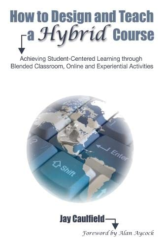 9781579224233: How to Design and Teach a Hybrid Course: Achieving Student-Centered Learning through Blended Classroom, Online and Experiential Activities