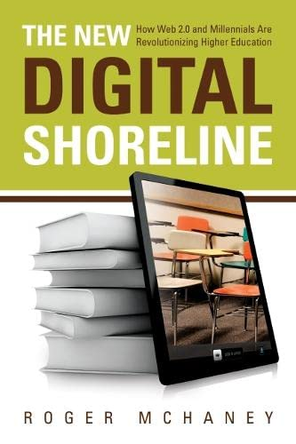 9781579224592: The New Digital Shoreline: How Web 2.0 and Millennials Are Revolutionizing Higher Education