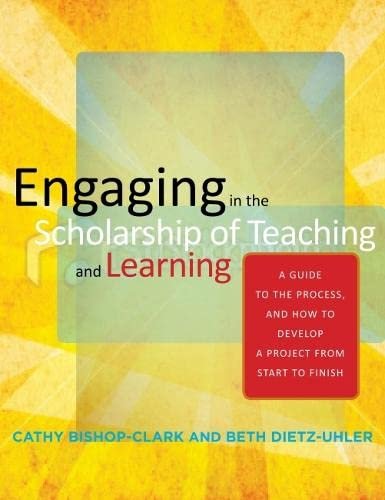 9781579224707: Engaging in the Scholarship of Teaching and Learning: A Guide to the Process, and How to Develop a Project from Start to Finish