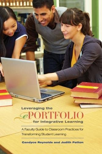 9781579229009: Leveraging the ePortfolio for Integrative Learning: A Faculty Guide to Classroom Practices for Transforming Student Learning