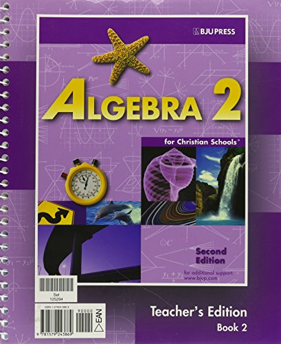 Algebra 2 for Christian Schools Teacher's Edition: Kathy D. Pilger,
