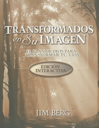 Transformados en su Imagen: El Plan de Dios Para Transformar Tu Vida (English and Spanish Edition) (157924663X) by Jim Berg
