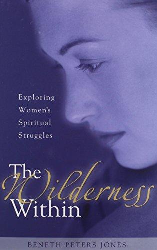 The Wilderness Within: Exploring Women's Spiritual Struggles: Beneth Peters Jones