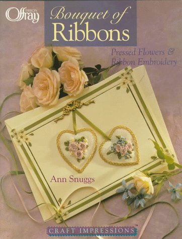 9781579330026: Craft Impressions: A Bouquet Of Ribbons: Pressed Flowers & Ribbon Embroidery