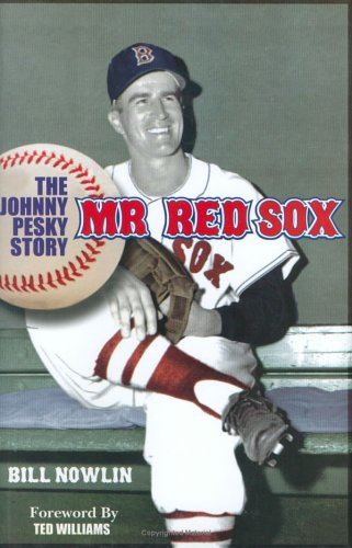 Mr. Red Sox: The Johnny Pesky kStory: Nowlin, Bill Foreword By Ted Williams