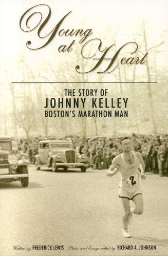 9781579401139: Young at Heart: The Story of Johnny Kelley, Boston's Marathon Man