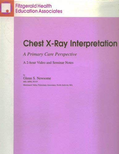 9781579420390: Chest X-Ray Interpretation: A Primary Care Perspective; A 2-Hour Video and Notes to Accompany the Video Tape Lecture by Glenn S. Newsome, MD, MPH, FCCP
