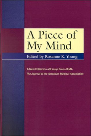 9781579470821: A Piece of My Mind: A New Collection of Essays from JAMA, The Journal of the American Medical Association