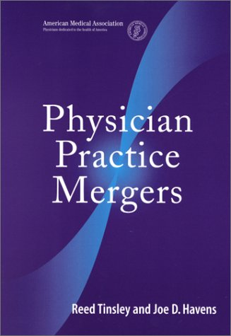 Physician Practice Mergers (1579471609) by Reed Tinsley; Joe D. Havens; American Medical Association