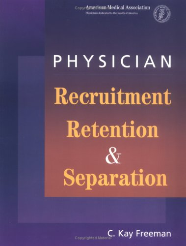 Physician Recruitment, Retention, and Separation (Book ) [With CDROM]: Freeman, C. Kay