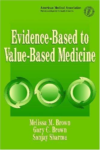 Evidence-Based to Value-Based Medicine: Brown, Melissa M.,