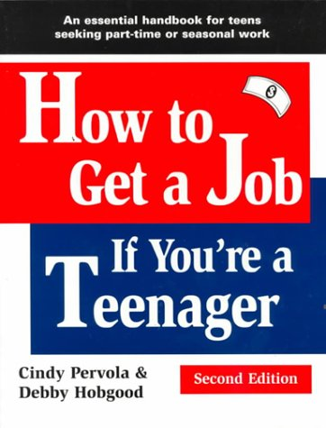 How to Get a Job If You're a Teenager: Pervola, Cindy, Hobgood, Debby