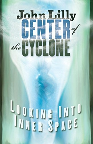 Center of the Cyclone: Looking into Inner Space: Lilly, M.D. John C.