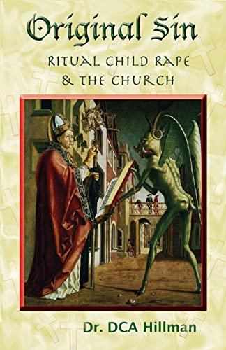Original Sin Ritual Child Rape & the Church: Hillman, D.C.A