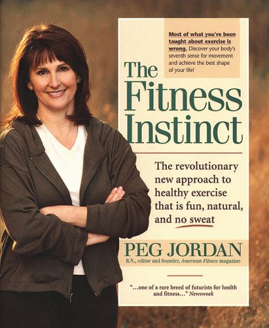 The Fitness Instinct: The Revolutionary New Approach to Healthy Exercise That Is Fun, Natural, and No-Sweat (1579540058) by Peg Jordan