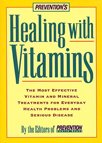 Prevention's Healing with Vitamins: The Most Effective Vitamin And Mineral Treatments For Everyday Health Problems And Serious Disease (157954018X) by Alice Feinstein; The Editors of Prevention Health Books