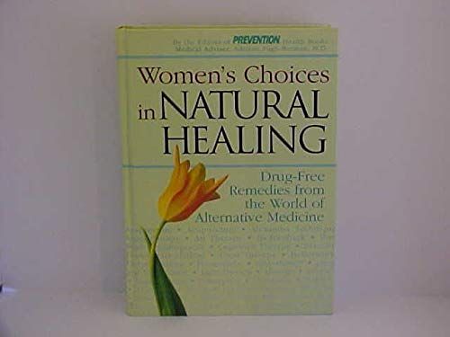 Women's Choices in Natural Healing: Drug-Free Remedies from the World of Alternative Medicine:...