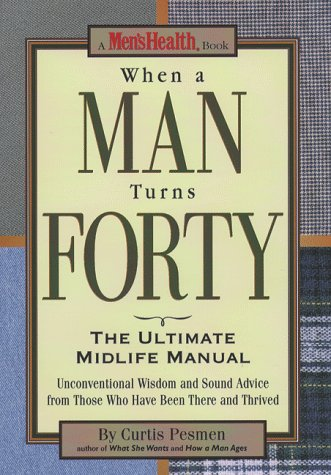 When a Man Turns 40: The Ultimate Midlife Manual: Pesmen, Curtis
