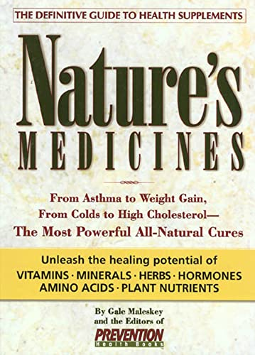 Nature's Medicines: From Asthma to Weight Gain, from Colds to Heart Disease- The Most Powerful All-Natural Cures (1579540287) by Maleskey, Gale; The Editors of Prevention Health Books