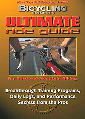 9781579540562: Bicycling Magazine's Ultimate Ride Guide: Breakthrough Training Programmes, Daily Logs and Performance Secrets from the Pros