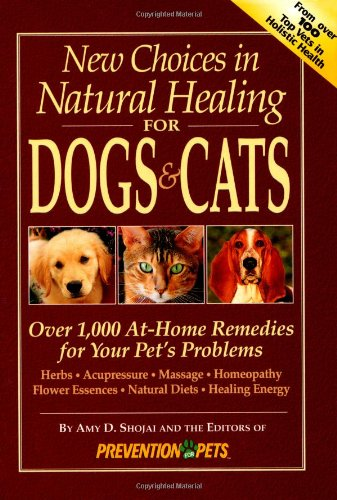 9781579540579: New Choices in Natural Healing for Dogs & Cats: Over 1,000 At-Home Remedies for Your Pet's Problems