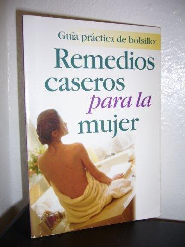 Guia Medica de Remedios Caseros Para la Mujer: Doctoras Revelan Casi 2,000 Consejos Acerca de los ...