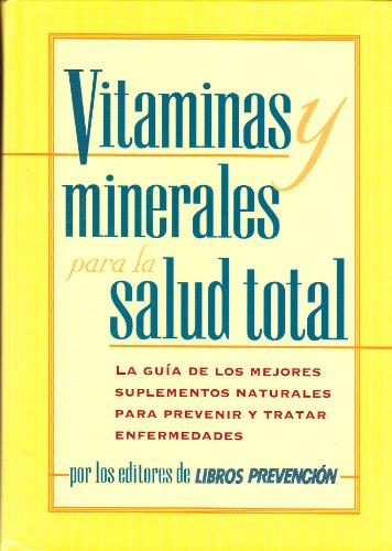 9781579540869: Vitaminas y minerales para la salud total: La guia de los mejores suplementos naturales para prevenir y tratar enfermedades (Spanish Edition)