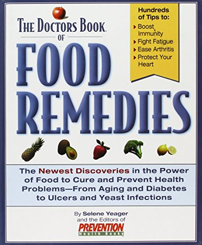 The Doctors Book of Food Remedies: The Newest Discoveries in the Power of Food to Treat and Prevent Health Problems-From Aging and Diabetes to Ulcers (1579541100) by Yeager, Selene