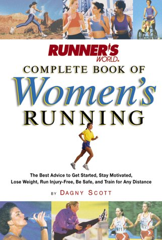 9781579541187: Runner's World Complete Book of Women's Running: The Best Advice to Get Started, Stay Motivated, Lose Weight, Run Injury-Free, Be Safe, and Train for (Runner's World Complete Books)