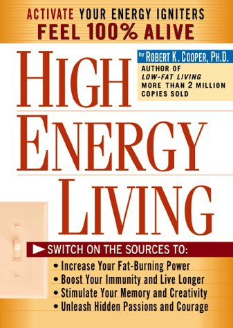 High Energy Living: Switch On the Sources to: Increase Your Fat-Burning Power * Boost Your Immunity...
