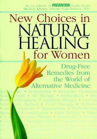 New Choices in Natural Healing for Women: Drug-Free Remedies from the World of Alternative Medicine (9781579541293) by Barbara Loecher; Sra Altshul O'Donnell; Sara Altshul O'Donnell; Sharon Faelten; Prevention Magazine Health Books