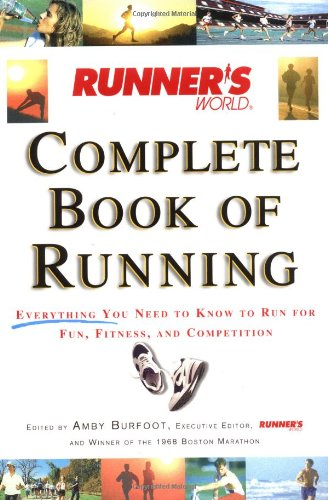 9781579541866: Runner's World Complete Book of Running: Everything You Need to Know to Run for Fun, Fitness and Competition