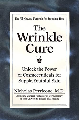 9781579542375: The Wrinkle Cure: Unlock the Power of Cosmeceuticals for Supple, Youthful Skin