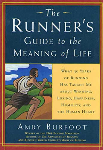 9781579542634: The Runner's Guide to the Meaning of Life: What 35 Years of Running Have Taught Me About Winning, Losing, Happiness, Humility, and the Human Heart (Daybreak Books)