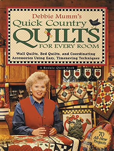 9781579542641: Debbie Mumm's Quick Country Quilts for Every Room: Wall Quilts, Bed Quilts, and Coordinating Accessories Using Easy, Timesaving Techniques