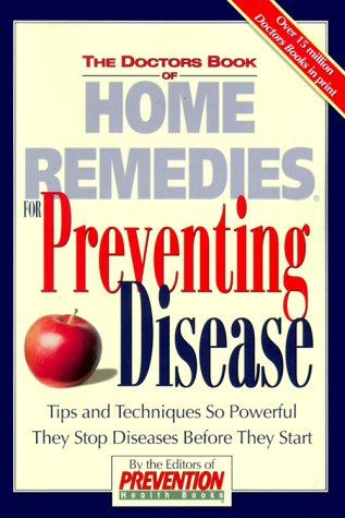 The Doctors Book of Home Remedies for Preventing Disease: Tips and Techniques So Powerful They Stop Diseases Before They Start (1579542727) by Prevention Health Books; BOOKS, THE EDITORS OF PREVENTION HEALTH