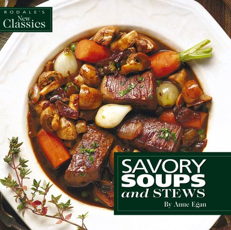 9781579542863: Savory Soups and Stews (Rodale's New Classics)
