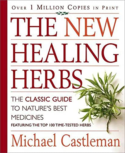 9781579543044: The New Healing Herbs: The Classic Guide to Nature's Best Medicines Featuring the Top 100 Time-Tested Herbs